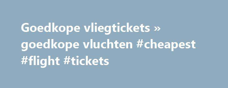 Goedkope vliegtickets » goedkope vluchten #cheapest #flight #tickets http://cheap.nef2.com/goedkope-vliegtickets-goedkope-vluchten-cheapest-flight-tickets/  #cheap tickets to dubai # Reizen tegen lang vervlogen prijzen Ben je op zoek naar goedkope vliegtickets? Dankzij CheapTickets.be kan je reizen tegen lang vervlogen prijzen. Met onze krachtige zoekmachine doorzoeken we de vliegtickets van zo'n 800 airlines naar wel 9000 bestemmingen wereldwijd. De goedkoopste tickets tonen we in één…