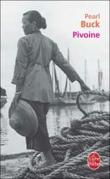 PIVOINE DE PEARL BUCK Je suis tombée par hasard sur ce livre que j'ai lu il y a longtemps et que j'avais bcp aimé. La chine avant Mao.