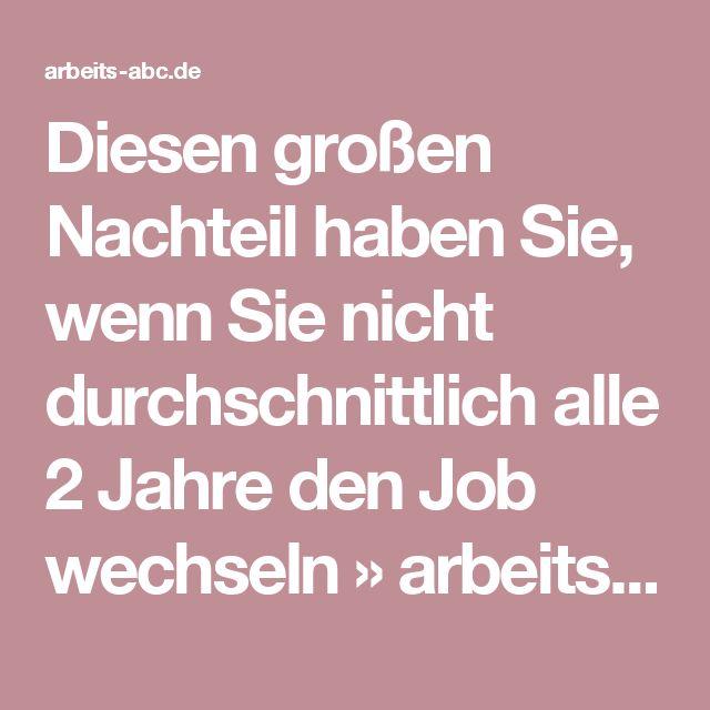 Diesen großen Nachteil haben Sie, wenn Sie nicht durchschnittlich alle 2 Jahre den Job wechseln » arbeits-abc.de