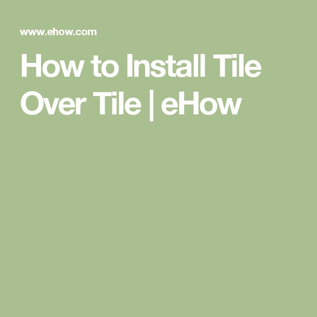 Photo Of How to Install Tile Over Tile