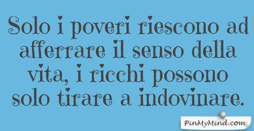 Charles Bukowski - Solo i poveri riescono ad afferrare il senso della vita, i ricchi possono solo tirare a indovinare.