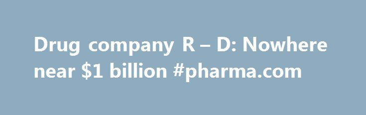 Drug company R – D: Nowhere near $1 billion #pharma.com http://pharma.remmont.com/drug-company-r-d-nowhere-near-1-billion-pharma-com/  #drug research companies # Drug company R D argument for half a century, but the specific source of the $1 billion claim is a 2003 study published in the Journal of Health Economics by economists Joseph DiMasi of Tufts, Ronald W. Hansen of the University of Rochester, and Henry Grabowski of Duke. I will henceforth refer to this team as the Tufts Center group…