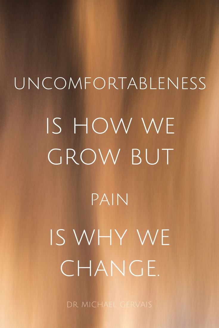 """Uncomfortableness is how we grow but pain is why we change."" - Dr. Michael Gervais, high performance psychologist, on the School of Greatness podcast"
