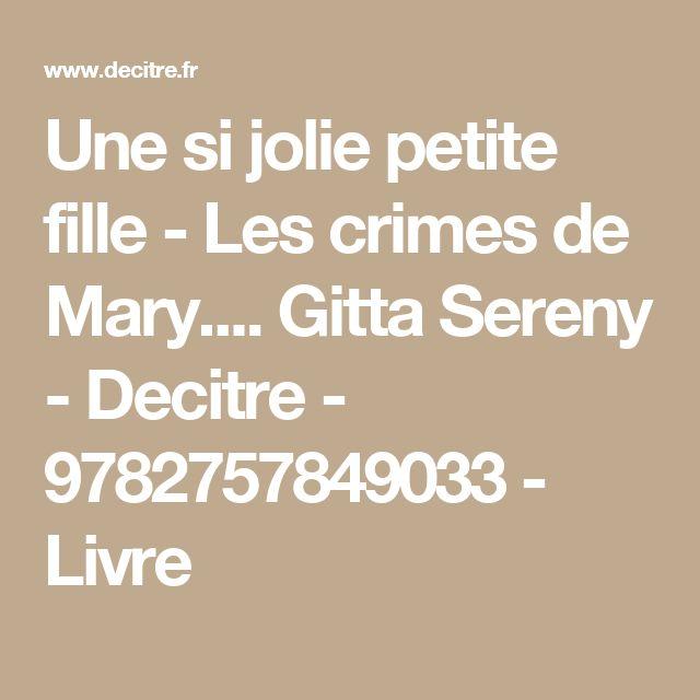 Une si jolie petite fille - Les crimes de Mary.... Gitta Sereny - Decitre - 9782757849033 - Livre