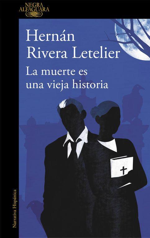 la muerte es una vieja historia-hernan rivera letelier-9788420413600