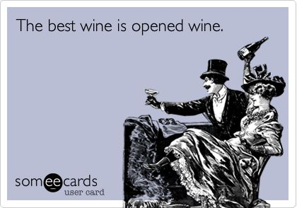The best wine is opened wine.