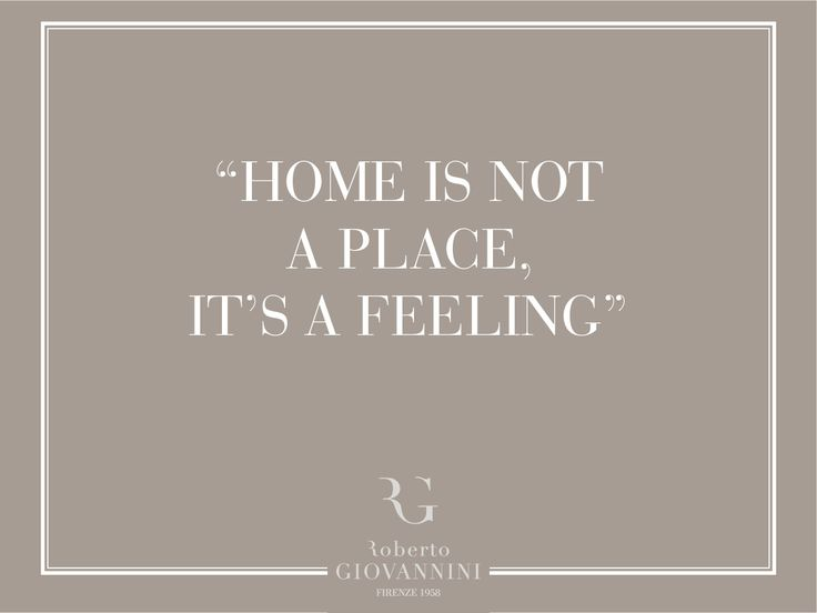 """""""Home is not a place, it's a feeling"""""""