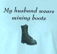 . I'm not a coal miner's wife, but I'm a few hundred coal miners' co-worker, and to several coal miners I am a daughter, aunt, niece, cousin, sister
