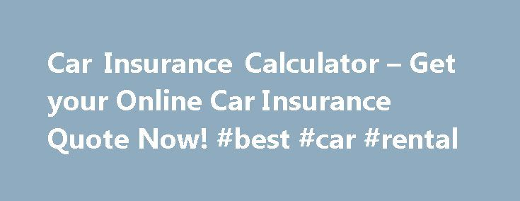 Car Insurance Calculator – Get your Online Car Insurance Quote Now! #best #car #rental http://uk.remmont.com/car-insurance-calculator-get-your-online-car-insurance-quote-now-best-car-rental/  #car insurance premium calculator # How do you know which car insurance company is best? Are you looking for the perfect car insurance calculator? An ingenious online form where you d only need to complete a few personal details, click on submit and voila, within a few milliseconds, you ll be provided…