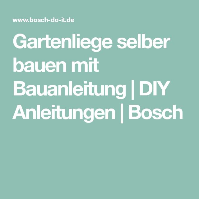 Gartenliege selber bauen mit Bauanleitung   DIY Anleitungen   Bosch