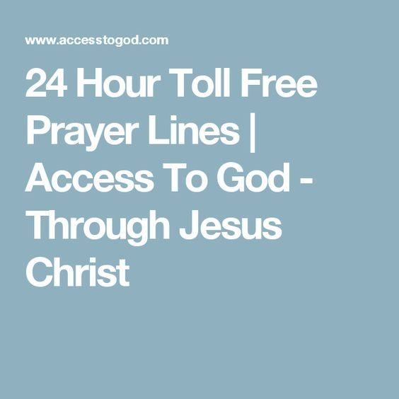 24 Hour Toll Free Prayer Lines      Access To God - Through Jesus Christ