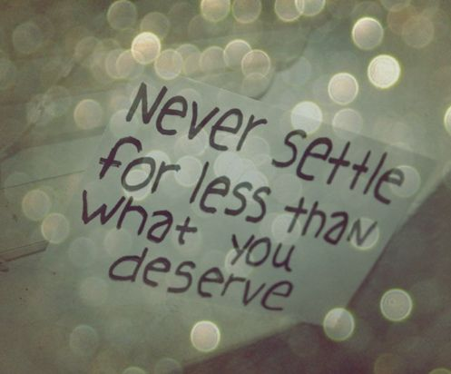 .: Sayings, Never Settle, Inspiration, Quotes, Wisdom, Thought, You Deserve