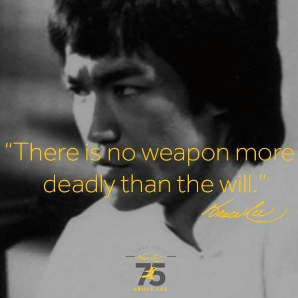 There is no weapon more deadly than the will.