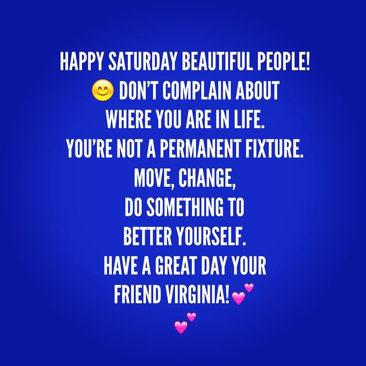 Happy Saturday Beautiful People! 😊 Don't Complain about where You are in Life. You're not a Permanent Fixture. Move, Change, Do Something to Better Yourself. Have a great day your friend Virginia!💕 #betteryourself #change #motivation #workhard #patience #selfworth #giveyourselfachance #takecharge #onlyonelife