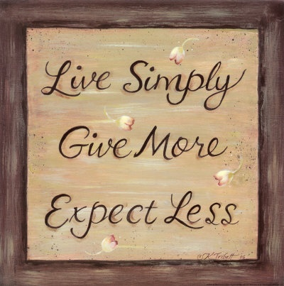Live simply, give more, expect less. Dust Jackets, Wonder World, New Life, Art Prints, Life Mottos, Living Simply,  Dust Covers, Book Jackets,  Dust Wrappers