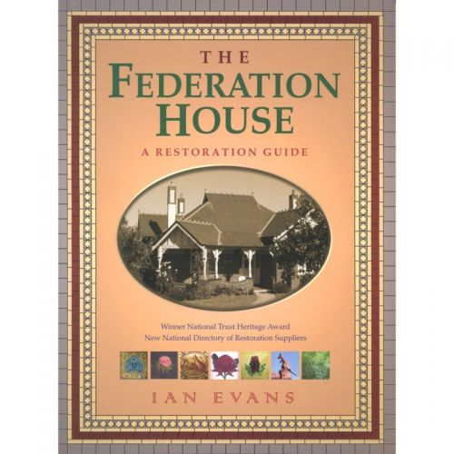 The Federation House  Author Ian Evans goes into great detail about the uniquely Australian Federation home, and offers loads of advice on restoring them back to their former glory  $39.95
