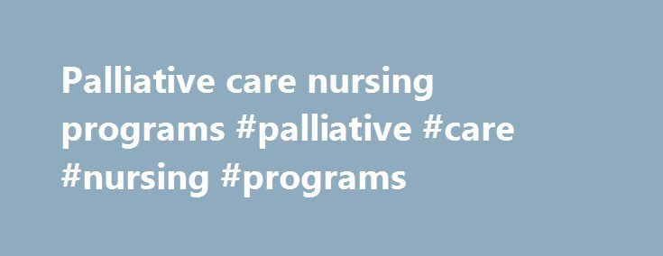 Palliative care nursing programs #palliative #care #nursing #programs http://malta.remmont.com/palliative-care-nursing-programs-palliative-care-nursing-programs/  # WHO Definition of Palliative Care Palliative care is an approach that improves the quality of life of patients and their families facing the problem associated with life-threatening illness, through the prevention and relief of suffering by means of early identification and impeccable assessment and treatment of pain and other…