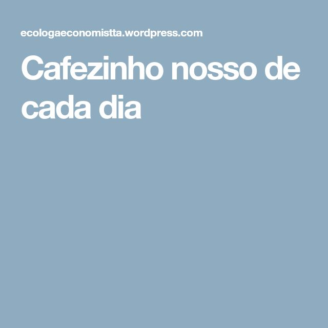 Cafezinho nosso de cada dia