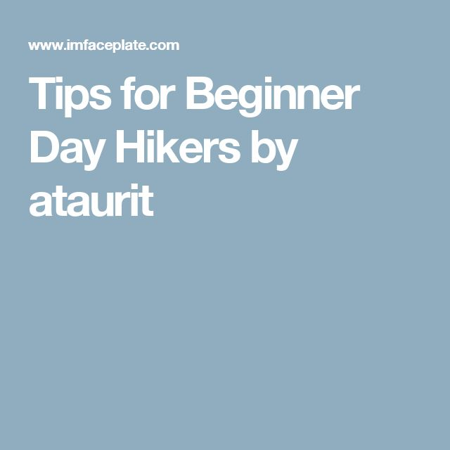Tips for Beginner Day Hikers by ataurit