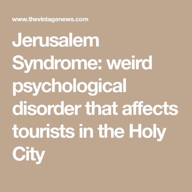 Jerusalem Syndrome: weird psychological disorder that affects tourists in the Holy City