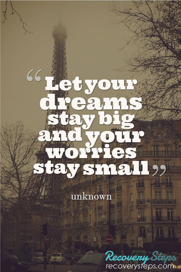 Motivational Quotes:Let your dreams stay big and your worries stay small   Follow: https://www.pinterest.com/RecoverySteps/