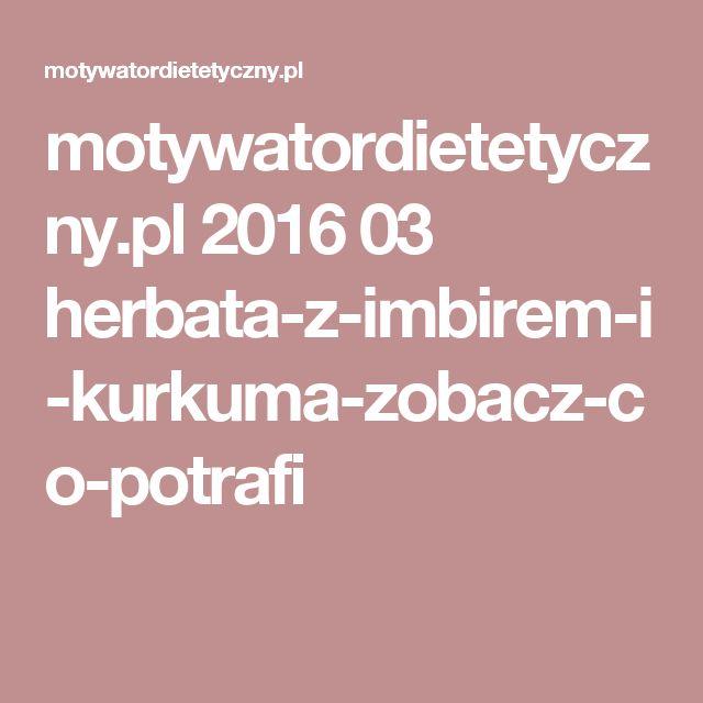 motywatordietetyczny.pl 2016 03 herbata-z-imbirem-i-kurkuma-zobacz-co-potrafi