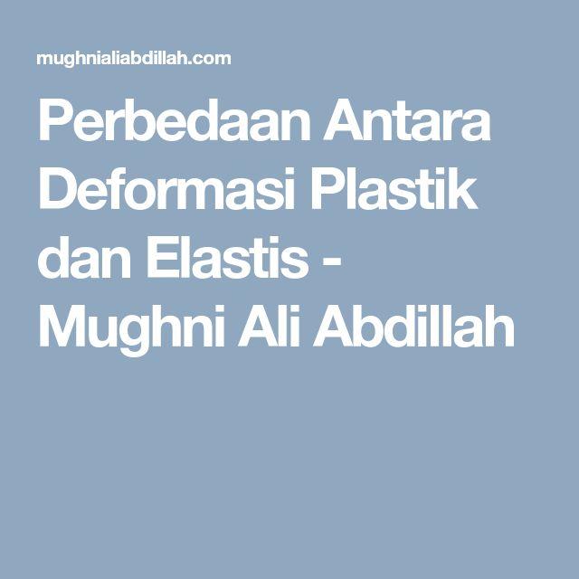 Perbedaan Antara Deformasi Plastik dan Elastis - Mughni Ali Abdillah