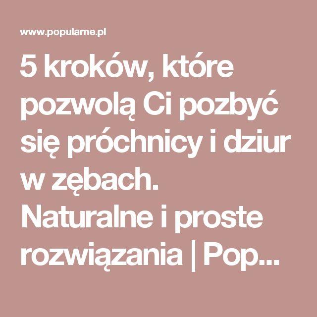 5 kroków, które pozwolą Ci pozbyć się próchnicy i dziur w zębach. Naturalne i proste rozwiązania | Popularne.pl