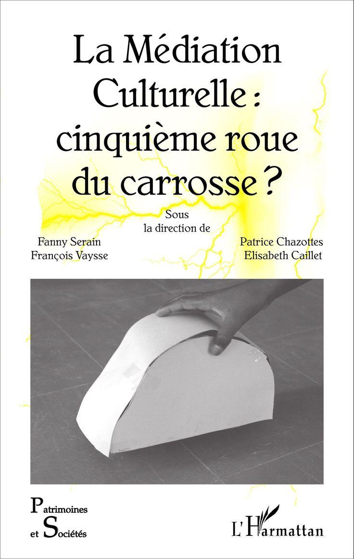 LA MÉDIATION CULTURELLE : CINQUIÈME ROUE DU CARROSSE ?, Elisabeth Caillet…