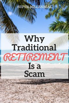 Do you think retirement is one giant scam? I do! Learn the alternatives to waiting until you're 65 years old to enjoy life.