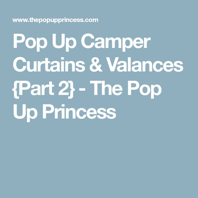 Pop Up Camper Curtains & Valances {Part 2} - The Pop Up Princess