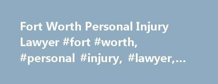 Fort Worth Personal Injury Lawyer #fort #worth, #personal #injury, #lawyer, #lawsuit http://virginia-beach.remmont.com/fort-worth-personal-injury-lawyer-fort-worth-personal-injury-lawyer-lawsuit/  # Texas Oklahoma Personal Injury Lawyers For many Fort Worth personal injury victims, hiring an attorney is an important step in the recovery process. At the law offices of Stephens, Anderson & Cummings, our team of award winning personal injury lawyers has more than six decades of combined legal…