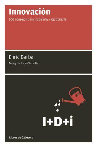 Innovación: 100 consejos para inspirarla y gestionarla (Manuales de gestión) de [Barba, Enric]