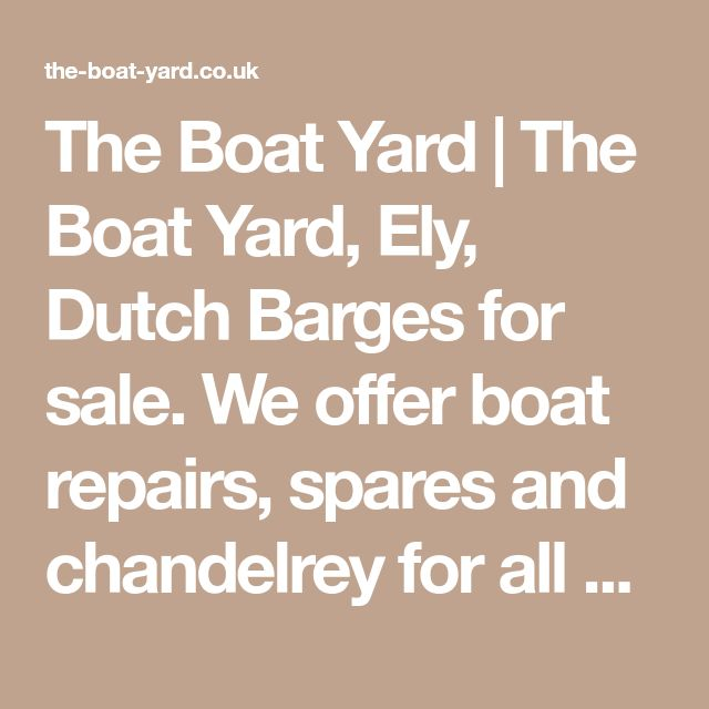 The Boat Yard   The Boat Yard, Ely, Dutch Barges for sale. We offer boat repairs, spares and chandelrey for all boats specializing with Dutch Barges and Narrow boats.
