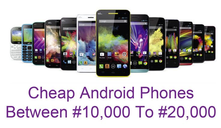 Cheap Android Phones Between #10,000 To #20,000 - TecNg