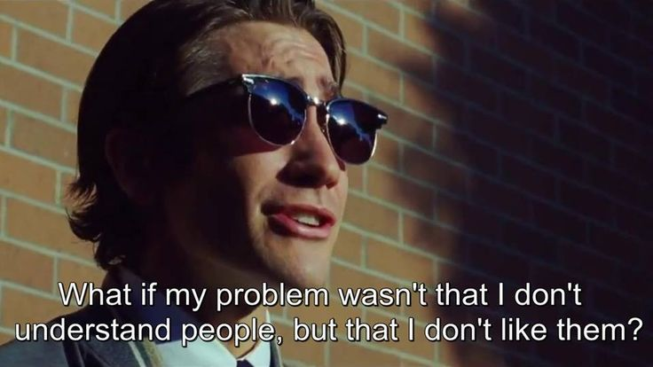 """What if my problem wasn't that I don't understand people, but that I don't like them?"" Nightcrawler (2014)"