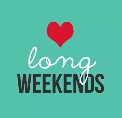 Long weekends lo mejorrrrrrrrrrrrrr !!!