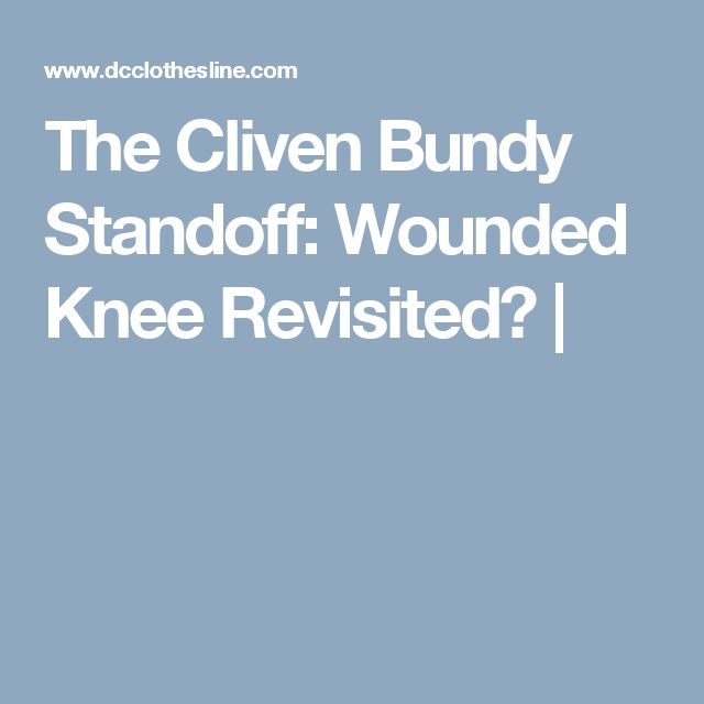 The Cliven Bundy Standoff: Wounded Knee Revisited? |