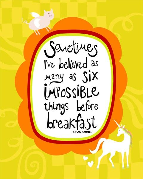 Sometimes I've Believed As Many As Six Impossible Things Before Breakfast ~: Inspiration, Alice Wonderland Quotes, Impossible Things, Alice In Wonderland, Art Prints, Cs Lewis, Smart Girls, Random Pin, Lewis Carroll