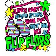 Life's party never stops when I've got my flip flops on! Flip flop quotes