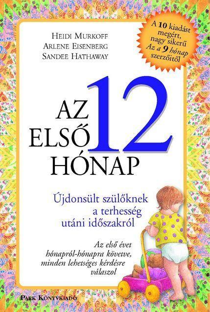 Az első 12 hónap (könyv) - Heidi Murkoff - Arlene Eisenberg - Sandee Hathaway   rukkola.hu