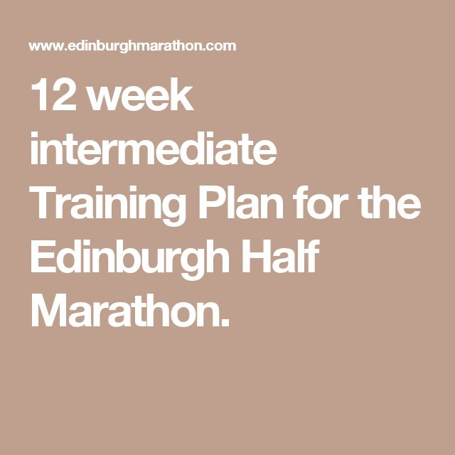 12 week intermediate Training Plan for the Edinburgh Half Marathon.