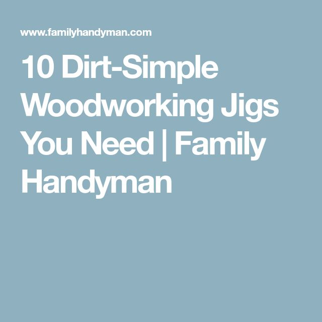 10 Dirt-Simple Woodworking Jigs You Need | Family Handyman