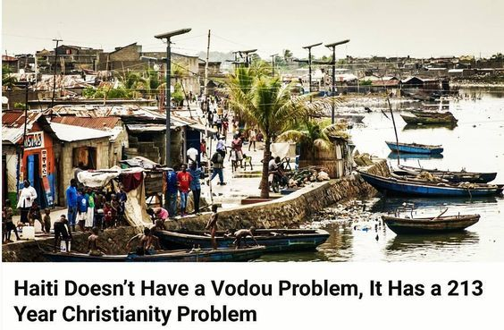 Haiti don't have a voodoo problem Haiti problem is this 213 years old Christianity religion that set the country in a path of destruction instead of being self reliance and taking personal responsibility put all responsibility on a mythical jealous and destructive gaiety call Jehovah. Wake up Haiti! Have self awareness!