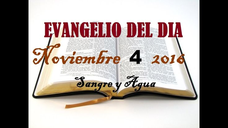 Evangelio del Dia- Viernes 4 de Noviembre 2016- Sangre y Agua