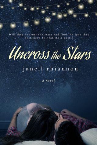 Uncross the Stars - Janelle Rhiannon, https://www.goodreads.com/book/show/23303079-uncross-the-stars?ac=1