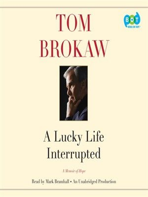 A Lucky Life Interrupted: Tom Brokaw's memoir of his journey to date with multiple myeloma cancer by Tom Brokaw