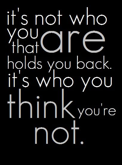 """""""It's not who you are that holds you back, it's who you think you're not."""" author unknown #AConfidentHeart #Devotional #LetGodLoveYou #LifeCoaching #dawnali Dawn Ali - Go to ---> http://dawnali.com"""