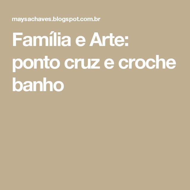 Família e Arte: ponto cruz e croche banho