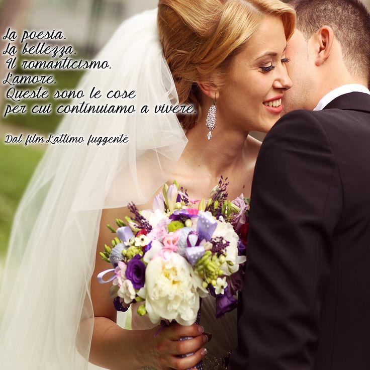 La poesia. La bellezza. Il romanticismo. L' #amore. Queste sono le cose per cui continuiamo a vivere. (L'attimo fuggente) #aforismi #quotes #love #matrimoni #silvanoromanieventi #catering